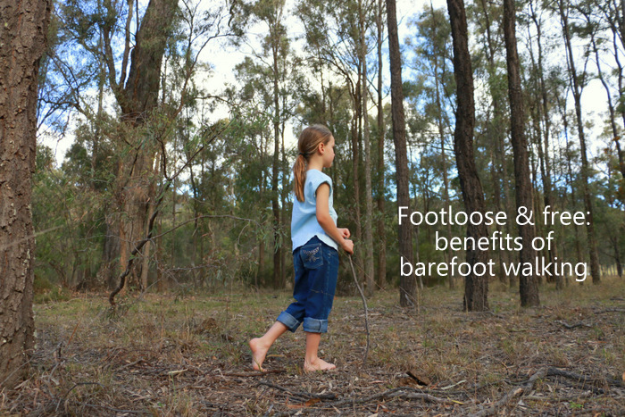 Footloose and free benefits of barefoot walking. Little eco footprints